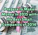 Prepare to Make Money in 2015 with the Best Small Companies of 2014