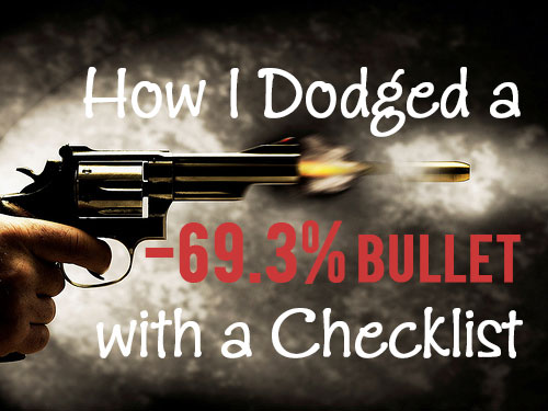 How I Dodged a -69.3% Bullet With a Checklist and 3 Important Lessons to Takeaway