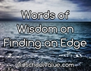15 Words of Wisdom on Finding an Edge